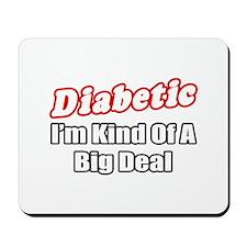 """Diabetic...Big Deal"" Mousepad"