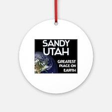 sandy utah - greatest place on earth Ornament (Rou