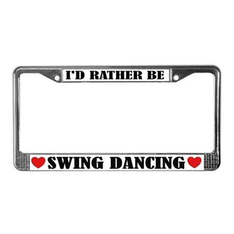 I'd Rather Be Swing Dancing License Plate Frame