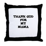THANK GOD FOR MY MAMA Throw Pillow