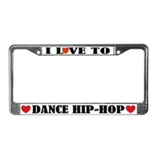 I Love To Dance Hip Hop License Plate Frame
