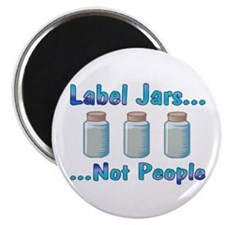 Label Jars... Not People Round Magnet