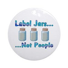 Label Jars... Not People Ornament (Round)