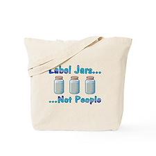 Label Jars... Not People Tote Bag