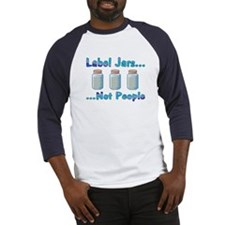 Label Jars... Not People Baseball Jersey