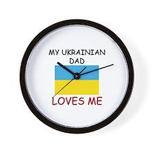 My UKRAINIAN DAD Loves Me Wall Clock