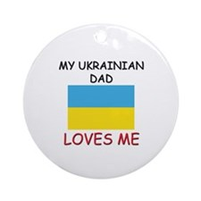 My UKRAINIAN DAD Loves Me Ornament (Round)