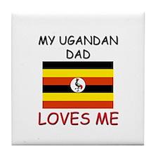 My UGANDAN DAD Loves Me Tile Coaster