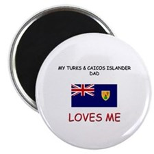 My TURKS & CAICOS ISLANDER DAD Loves Me Magnet