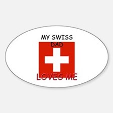 My SWISS DAD Loves Me Oval Decal