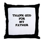 THANK GOD FOR MY FATHER Throw Pillow
