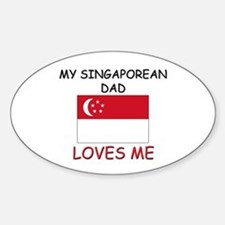 My SINGAPOREAN DAD Loves Me Oval Decal