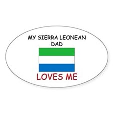 My SIERRA LEONEAN DAD Loves Me Oval Decal