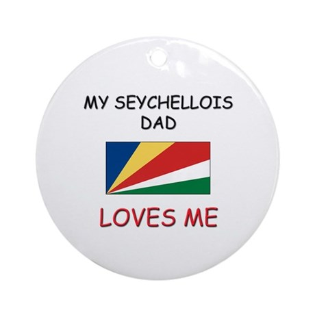 My SEYCHELLOIS DAD Loves Me Ornament (Round)