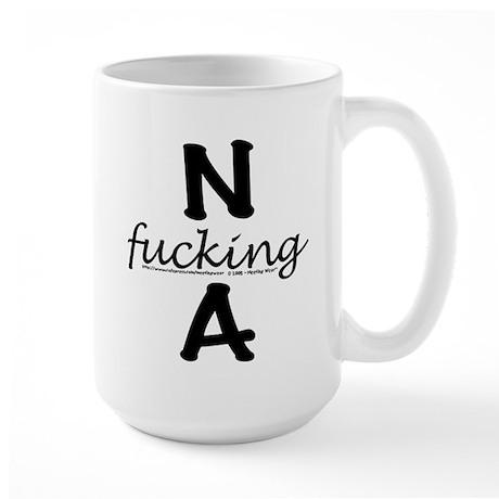 N f_cking A Large Mug
