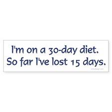 I'm on a 30 day diet.. Bumper Bumper Sticker