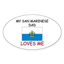 My SAN MARINESE DAD Loves Me Oval Decal