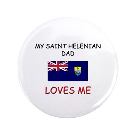 """My SAINT HELENIAN DAD Loves Me 3.5"""" Button"""