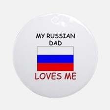 My RUSSIAN DAD Loves Me Ornament (Round)