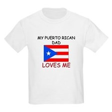 My PUERTO RICAN DAD Loves Me T-Shirt