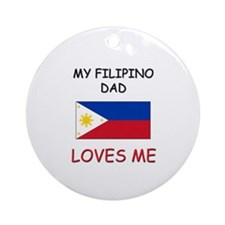 My FILIPINO DAD Loves Me Ornament (Round)