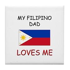 My FILIPINO DAD Loves Me Tile Coaster