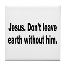 Don't Leave Without Jesus Tile Coaster