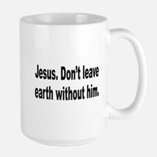 Don't Leave Without Jesus Mug