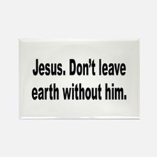 Don't Leave Without Jesus Rectangle Magnet