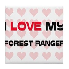 I Love My Forest Ranger Tile Coaster