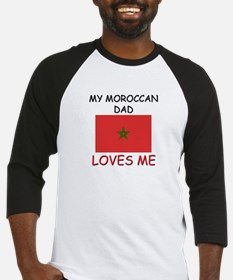 My MOROCCAN DAD Loves Me Baseball Jersey
