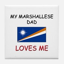 My MARSHALLESE DAD Loves Me Tile Coaster