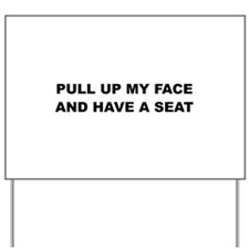 Pull up my Face Yard Sign
