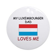 My LUXEMBOURGER DAD Loves Me Ornament (Round)