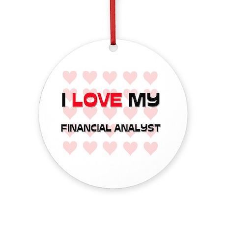 I Love My Financial Analyst Ornament (Round)