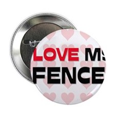 "I Love My Fence 2.25"" Button"