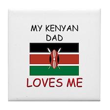 My KENYAN DAD Loves Me Tile Coaster