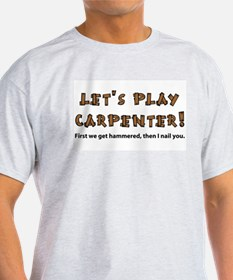 Let's Play Carpenter T-Shirt
