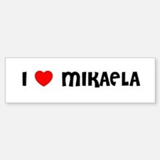 I LOVE MIKAELA Bumper Car Car Sticker