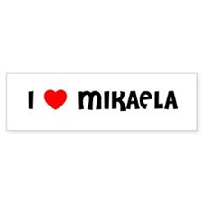 I LOVE MIKAELA Bumper Car Sticker