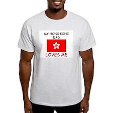 My HONG KONG DAD Loves Me T-Shirt