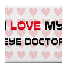 I Love My Eye Doctor Tile Coaster