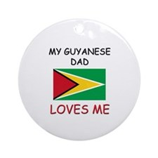My GUYANESE DAD Loves Me Ornament (Round)