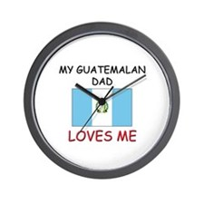 My GUATEMALAN DAD Loves Me Wall Clock