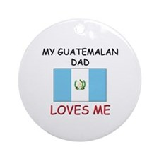 My GUATEMALAN DAD Loves Me Ornament (Round)