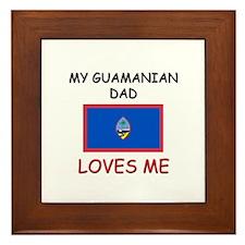 My GUAMANIAN DAD Loves Me Framed Tile