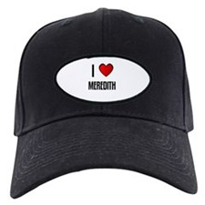 I LOVE MEREDITH Baseball Hat
