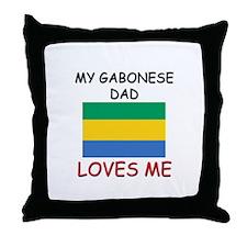 My GABONESE DAD Loves Me Throw Pillow