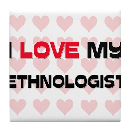 I Love My Ethnologist Tile Coaster