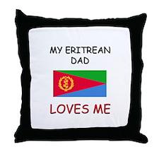 My ERITREAN DAD Loves Me Throw Pillow